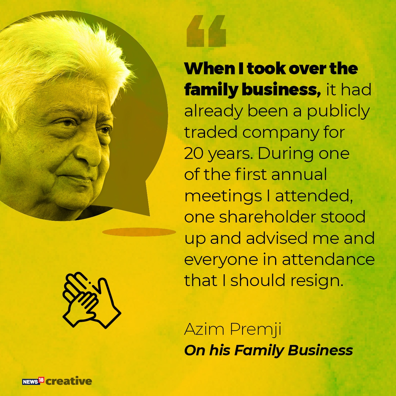 On Family Business: When I took over the family business, it had already been a publicly traded company for 20 years. During one of the first annual meetings I attended, one shareholder stood up and advised me and everyone in attendance that I should resign.